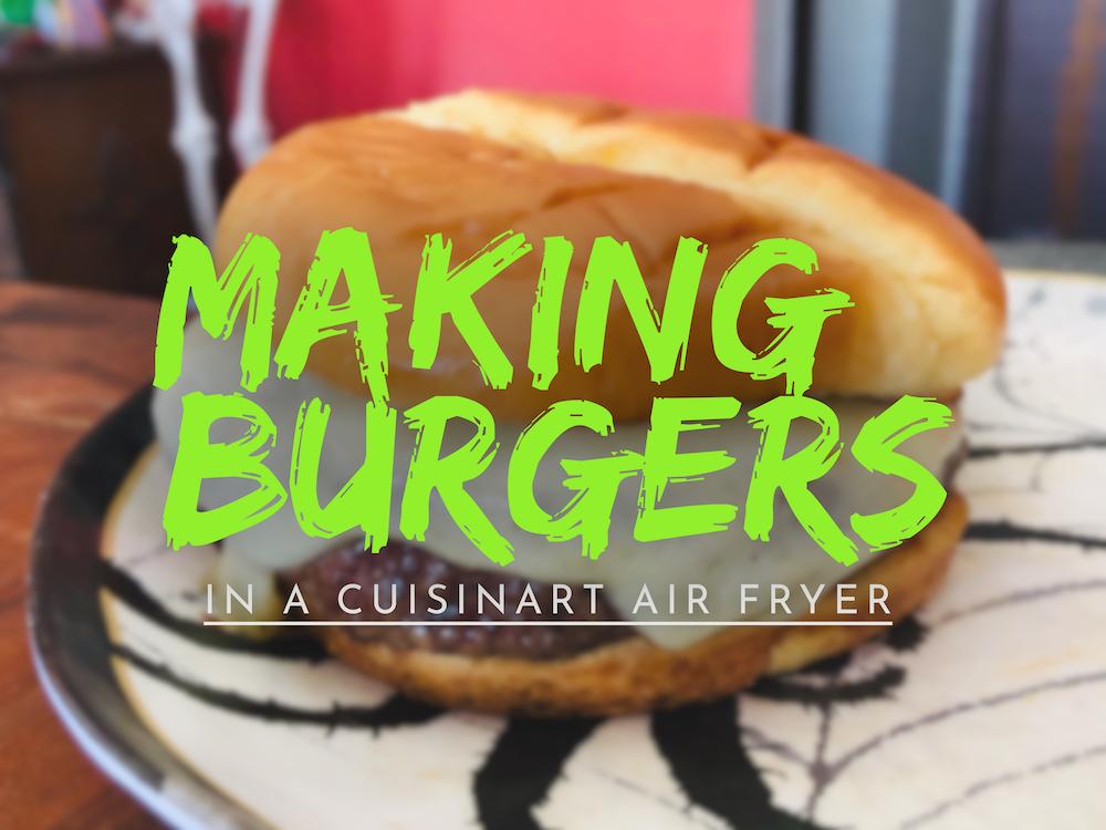 Making Burgers in a Cuisinart Air Fryer